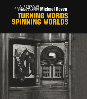 Turning Words, Spinning Worlds Chapter in Organizational Ethnography book cover
