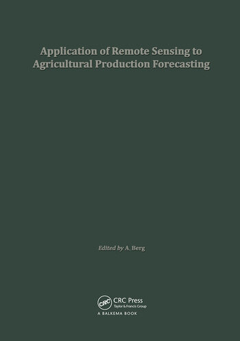 Application of Remote Sensing to Agricultural Production Forecasting Proceedings of a seminar held at the Joint Research Centre of the Commission of the European Communities, Ispra, Italy book cover
