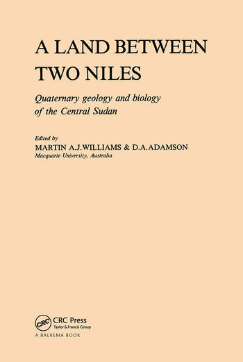 A Land Between Two Niles Quaternary geology and biology of the Central Sudan book cover