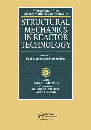 Structural mechanics in reactor technology, Vol.C: Fuel Elements and Assemblies Transactions of 9th international conference on structural mechanics in reactor technology, Lausanne 17-21 August 1987 book cover