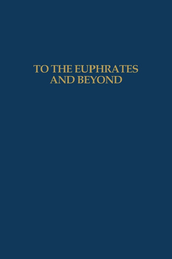 To the Euphrates and Beyond Archaeological Studies in Honour of Maurits N van Loon book cover