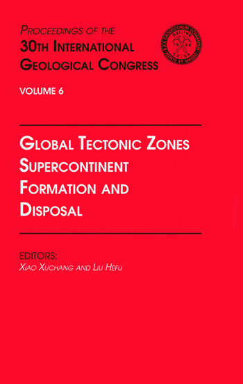Global Tectonic Zones, Supercontinent Formation and Disposal Proceedings of the 30th International Geological Congress, Volume 6 book cover