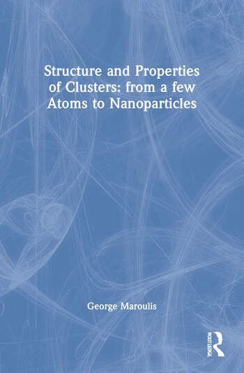 Structure and Properties of Clusters: from a few Atoms to Nanoparticles book cover