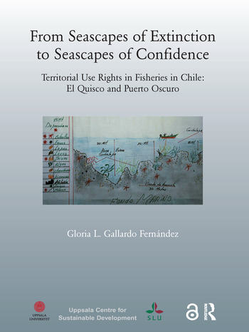From Seascapes of Extinction to Seascapes of Confidence Territorial Use Rights in Fisheries in Chile: ElQuisco and Puerto Oscuro book cover