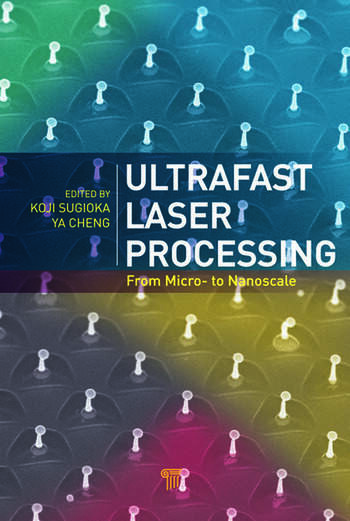 Ultrafast Laser Processing From Micro- to Nanoscale book cover