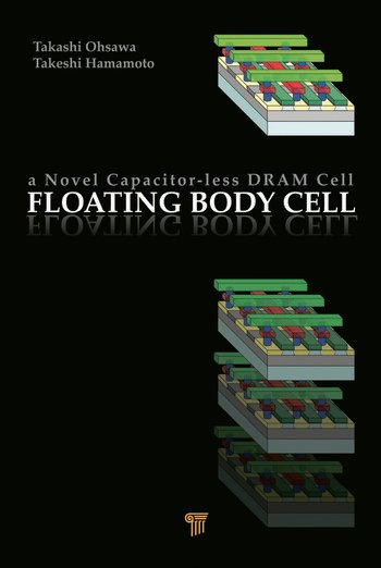 Floating Body Cell A Novel Capacitor-Less DRAM Cell book cover