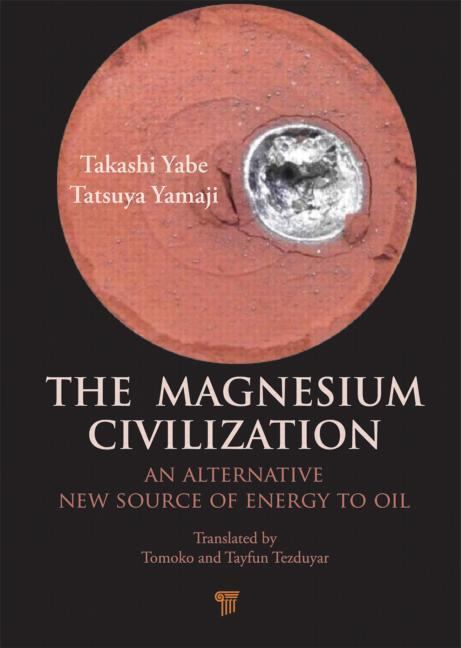 The Magnesium Civilization An Alternative New Source of Energy to Oil book cover