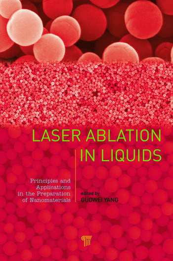 Laser Ablation in Liquids Principles and Applications in the Preparation of Nanomaterials book cover