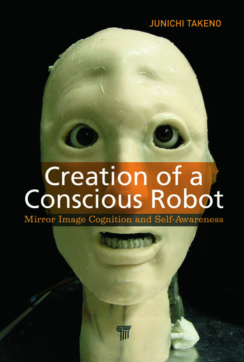 Creation of a Conscious Robot Mirror Image Cognition and Self-Awareness book cover