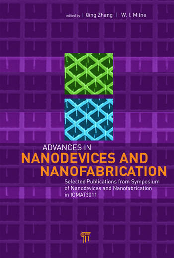 Advances in Nanodevices and Nanofabrication Selected Publications from Symposium of Nanodevices and Nanofabrication in ICMAT2011 book cover