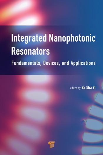Integrated Nanophotonic Resonators Fundamentals, Devices, and Applications book cover