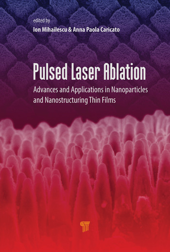 Pulsed Laser Ablation Advances and Applications in Nanoparticles and Nanostructuring Thin Films book cover