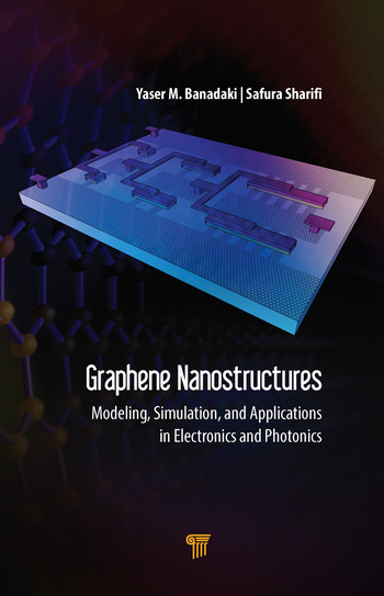 Graphene Nanostructures Modeling, Simulation, and Applications in Electronics and Photonics book cover