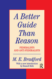 A Better Guide Than Reason: Federalists and Anti-federalists