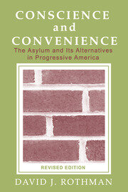 Conscience and Convenience: The Asylum and Its Alternatives in Progressive America