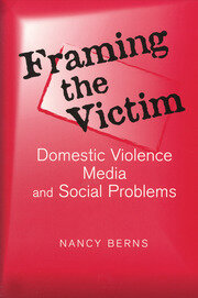 Framing the Victim: Domestic Violence, Media, and Social Problems