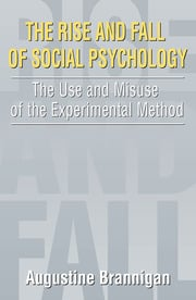 The Rise and Fall of Social Psychology: An Iconoclast's Guide to the Use and Misuse of the Experimental Method