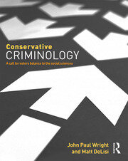 Conservative Criminology: A Call to Restore Balance to the Social Sciences