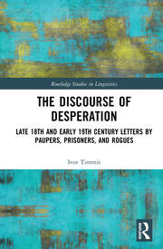 The Discourse of Desperation: Late 18th and Early 19th Century Letters by Paupers, Prisoners, and Rogues
