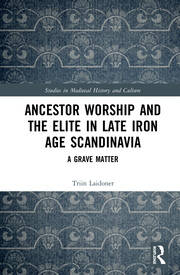 Ancestor Worship and the Elite in Late Iron Age Scandinavia: A Grave Matter