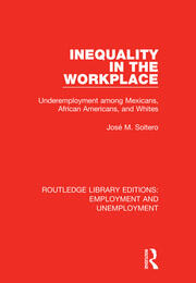 Inequality in the Workplace: Underemployment among Mexicans, African Americans, and Whites