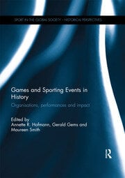Games and Sporting Events in History: Organisations, Performances and Impact