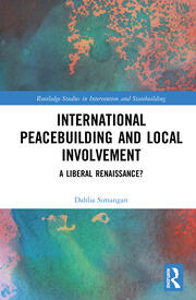 International Peacebuilding and Local Involvement: A Liberal Renaissance?