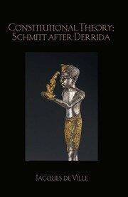 Constitutional Theory: Schmitt after Derrida