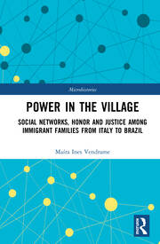 Power in the Village: Social Networks, Honor and Justice among Immigrant Families from Italy to Brazil