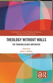 Theology Without Walls: The Transreligious Imperative