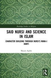Said Nursi and Science in Islam: Character Building through Nursi's Mana-i harfi