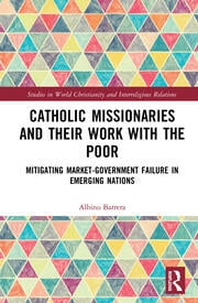 Catholic Missionaries and Their Work with the Poor: Mitigating Market-Government Failure in Emerging Nations