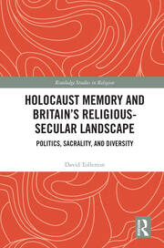 Holocaust Memory and Britain's Religious-Secular Landscape: Politics, Sacrality, And Diversity