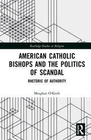 American Catholic Bishops and the Politics of Scandal: Rhetoric of Authority