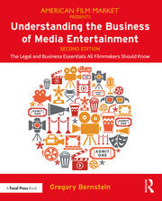 Understanding the Business of Media Entertainment: The Legal and Business Essentials All Filmmakers Should Know