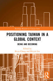 Positioning Taiwan in a Global Context: Being and Becoming