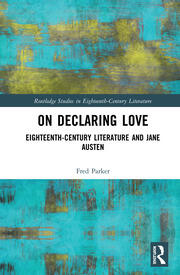 On Declaring Love: Eighteenth-Century Literature and Jane Austen