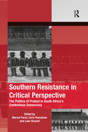 Southern Resistance in Critical Perspective: The Politics of Protest in South Africa's Contentious Democracy