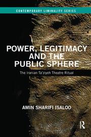 Power, Legitimacy and the Public Sphere: The Iranian Ta'ziyeh Theatre Ritual