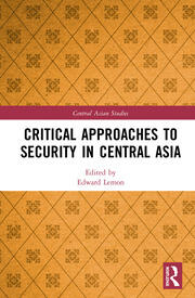 Critical Approaches to Security in Central Asia