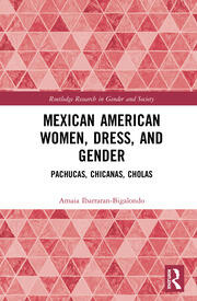 Mexican American Women, Dress and Gender: Pachucas, Chicanas, Cholas