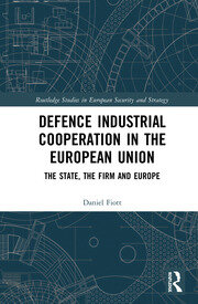 Defence Industrial Cooperation in the European Union: The State, the Firm and Europe