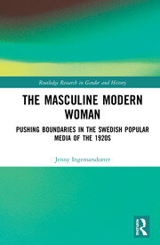 The Masculine Modern Woman: Pushing Boundaries in the Swedish Popular Media of the 1920s