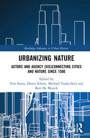 Urbanizing Nature: Actors and Agency (Dis)Connecting Cities and Nature Since 1500