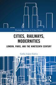 Cities, Railways, Modernities: London, Paris, and the Nineteenth Century
