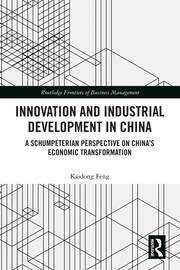Innovation and Industrial Development in China: A Schumpeterian Perspective on China's Economic Transformation