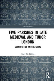 Five Parishes in Late Medieval and Tudor London: Communities and Reforms