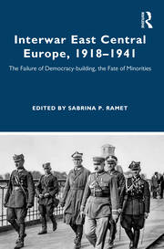 Interwar East Central Europe, 1918-1941: The Failure of Democracy-building, the Fate of Minorities