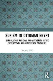 Sufism in Ottoman Egypt: Circulation, Renewal and Authority in the Seventeenth and Eighteenth Centuries