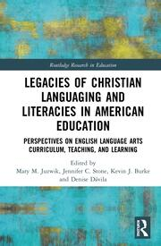 Legacies of Christian Languaging and Literacies in American Education: Perspectives on English Language Arts Curriculum, Teaching, and Learning